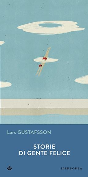Storie di gente felice: Lars Gustafsson e la ricerca sull'uomo