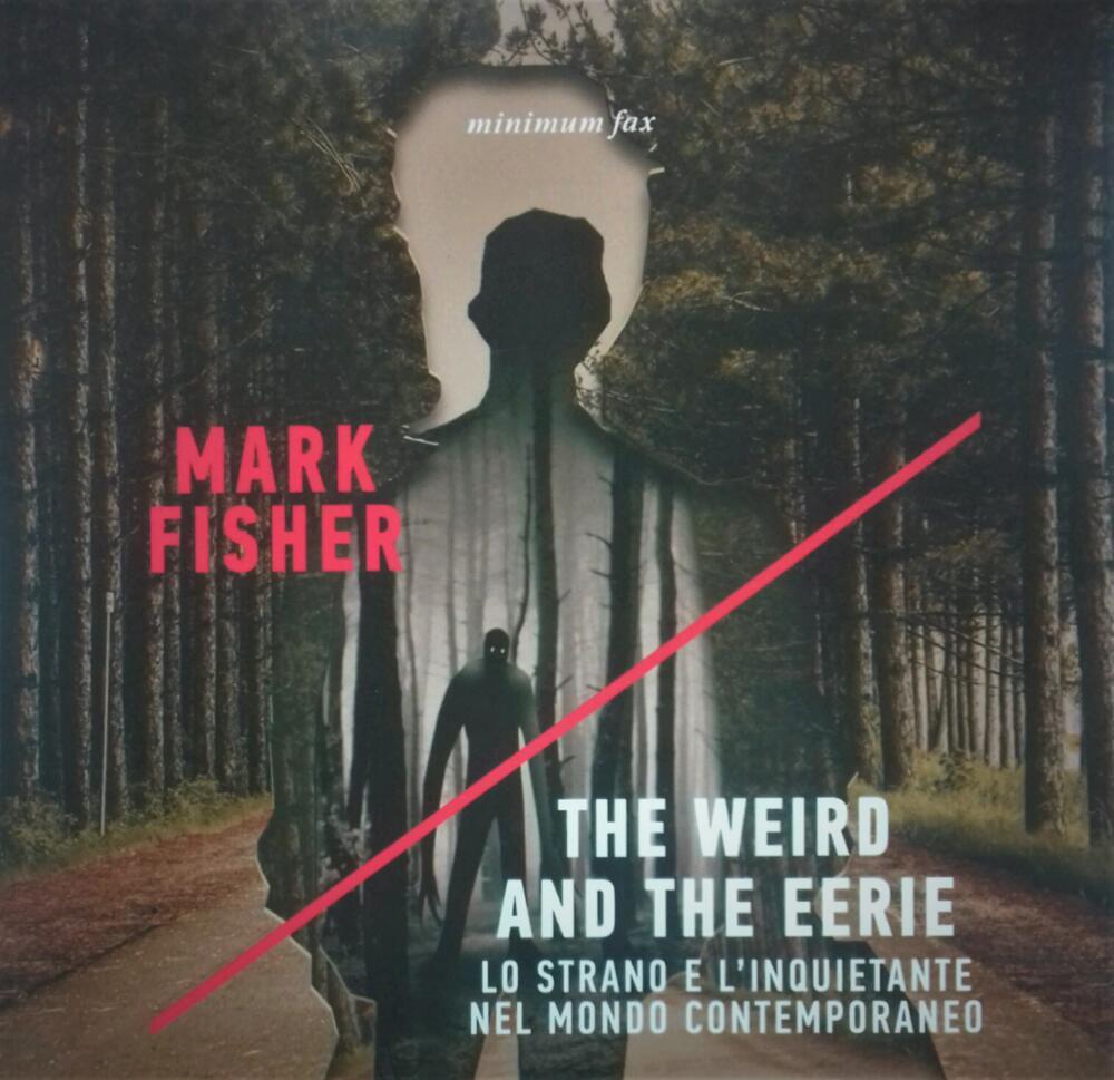Mark Fisher, The Weird and the Eerie: prospettive dalla fine del mondo